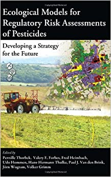 Ecological Models for Regulatory Risk Assessments of Pesticides: Developing a Strategy for the Future (Society of Environmental Toxicology and Chemistry)