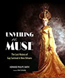img - for Unveiling the Muse: The Lost History of Gay Carnival in New Orleans book / textbook / text book