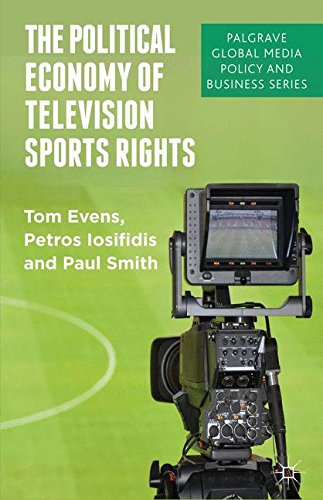The Political Economy of Television Sports Rights: Between Culture and Commerce (Palgrave Global Media Policy and Busine