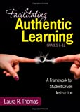Facilitating Authentic Learning : A Framework for Student-Driven Instruction, Thomas, Laura L. R., 1452216487
