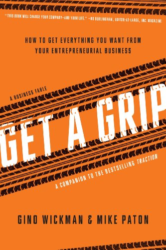 Get A Grip: An Entrepreneurial Fable . . . Your Journey to Get Real, Get Simple, and Get Results by [Wickman, Gino, Paton, Mike]