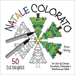 Disegni Di Natale Da Colorare Per Adulti.Natale Colorato Un Libro Da Colorare Divertente Rilassante