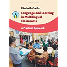 Language and Learning in Multilingual Classrooms: A Practical Approach: Written by Elizabeth Coelho, 2012 Edition, Publisher: Multilingual Matters [Paperback]