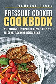 Pressure Cooker Cookbook: 200 Amazing Electric Pressure Cooker Recipes for Quick, Healthy, and Delicious Meals