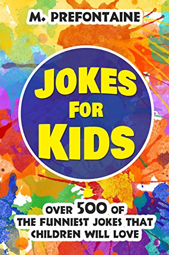 Jokes For Kids: Over 500 of the Funniest Jokes That Children Will Love
