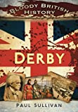 Bloody British History: Derby (Bloody History)
