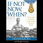 If Not Now, When?: Duty and Sacrifice in America's Time of Need | Jack Jacobs,Douglas Century