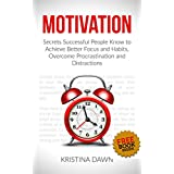 Motivation: Secrets Successful People Know To Achieve Better Focus, Good Habits And Overcome Procrastination.: Intrinsic Motivation, Selfcontrol, How To ... Self-Confidence, Self-esteem, Organizing)