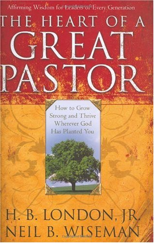 The Heart of a Great Pastor: How to Grow Stronger and Thrive Wherever God Has Planted You pdf