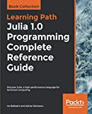 Julia 1.0 Programming Complete Reference Guide: Discover Julia, a high-performance language for technical computing