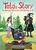 Toto's Story: My Amazing Adventures with Dorothy in Oz