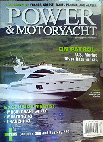 Chartering In: France, Greece, Tahiti, Panama, and Alaska / U.S. Marine River Rats in Iraq / Exclusive Tests: Mochi Craft 64 Fly, Mustang 43, Cranchi 43 / Cruisers 360 and Sea Ray 330 (Power & Motoryacht, October 2007) (Power & Motoryacht, October 2007) (Sea Ray Cruiser)