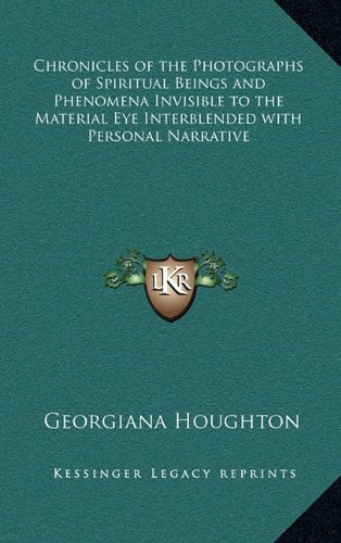 Chronicles of the Photographs of Spiritual Beings and Phenomena Invisible to the Material Eye Interblended with Personal Narrative pdf
