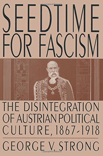 Seedtime for Fascism: Disintegration of Austrian Political Culture, 1867-1918 (Collection Raoul-Dandurand)