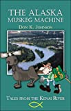 The Alaska Muskeg MacHine, Don Johnson, 1424183774