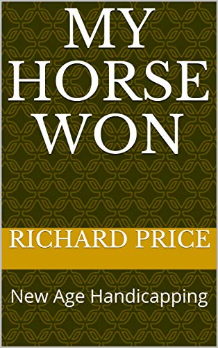 My Horse Won: New Age Handicapping (My Horse Won Second Edition Book 2) por Richard Price