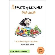 5 Fruits & Légumes Par Jour: Guide Pratique + Recettes (French Edition)