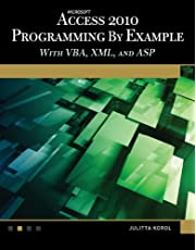 Microsoft Access 2010 Programming By Example: with VBA, XML, and ASP