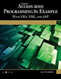 Microsoft® Access® 2010 Programming By Example: with VBA, XML, and ASP