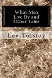 What Men Live by and Other Tales, Leo Tolstoy, 1497388104