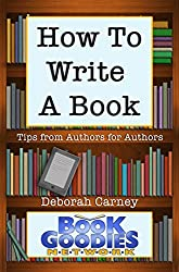 How To Write A Book: Tips from Authors for Authors About Writing and Publishing