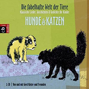 Die fabelhafte Welt der Tiere - Hunde & Katzen. Klassische Lieder, Geschichten & Gedichte für Kinder Hörbuch