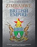 Zimbabwe under the British Empire: The History of Great Britain's Colonization and Decolonization Before the Country's Independence