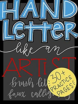 Hand Letter Like An Artist: Brush Lettering AND Faux Calligraphy by [Glover, Chris]