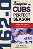Imagine a Cubs Perfect Season, Dan McGrath and Bob Vanderberg, 1600783627