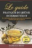 JEÛNE INTERMITTENT : LE GUIDE PRATIQUE DU JEÛNE INTERMITTENT: 10 MÉTHODES DE JEÛNE POUR PERDRE DU POIDS RAPIDEMENT SANS RÉGIME