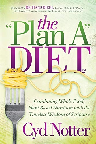 """The """"Plan A"""" Diet: Combining Whole Food, Plant Based Nutrition with the Timeless Wisdom of Scripture by Cyd Notter"""