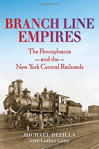 Branch Line Empires: The Pennsylvania and the New York Central Railroads (Railroads Past and Present) (New York Central Railroad)