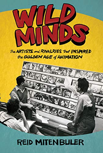 Book Cover: Wild Minds: The Artists and Rivalries That Inspired the Golden Age of Animation