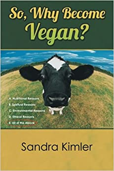 Book So, Why Become Vegan?: A. Nutritional Reasons B. Spiritual Reasons C. Environmental Reasons D. Ethical Reasons E. All of the Above