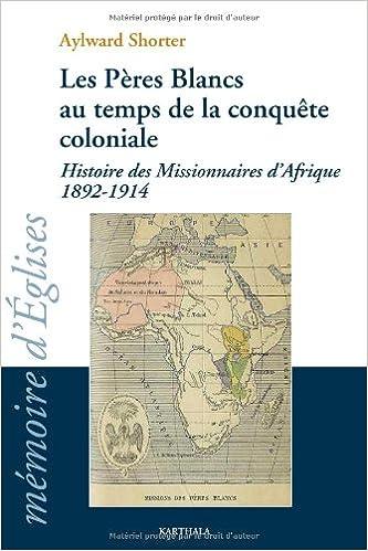 Lire Les Pères Blancs au temps de la conquête coloniale. Histoire des Missionnaires d'Afrique 1892-1914 pdf, epub ebook