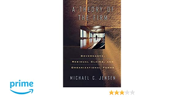 A Theory of the Firm: Governance, Residual Claims, and