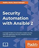 Security Automation with Ansible 2: Leverage Ansible 2 to automate complex security tasks like application security, network security, and malware analysis
