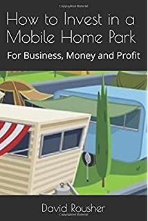 How To Invest In A Mobile Home Park For Business Money And Profit