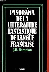Panorama de la littérature fantastique de langue française par Baronian
