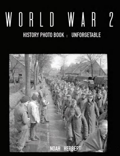 World War 2 History Photo Books :  Unforgettable VOL.2: WWII Documentary, WWII Books For Kids, Military History, United States History, World War ... Books (War And Peace Picture Book) (Volume 2) ebook