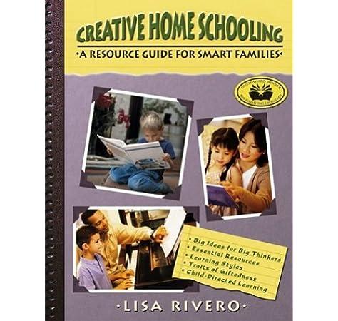 Amazon Com Creative Home Schooling A Resource Guide For Smart Families 9780910707480 Lisa Rivero Books