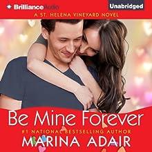Be Mine Forever: A St. Helena Vineyard Novel, Book 4 Audiobook by Marina Adair Narrated by Renee Raudman