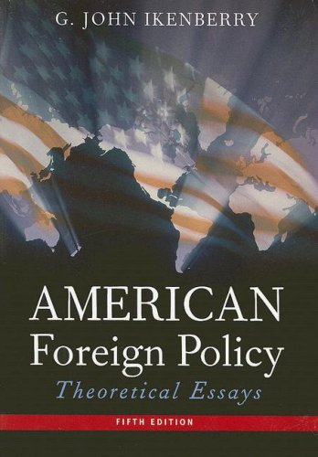 john ikenberry american foreign policy theoretical essays Conditions within states affect foreign policy and international relations   reprinted in american foreign policy: theoretical essays, g john ikenberry, ed.