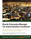 Oracle Enterprise Manager 12c Administration Cookbook, D. Papde and V. Patel, 1849687404