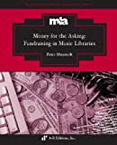 Money for the Asking : Fundraising in Music Libraries, Munstedt, Peter, 0895797348