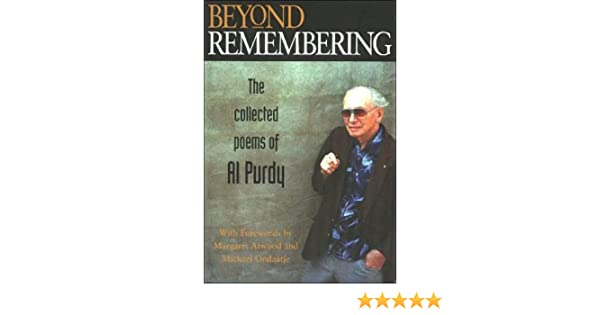 818e76b3eb49 Beyond Remembering: The Collected Poems of Al Purdy: Al Purdy, Sam Solecki,  Margaret Atwood: 9781550172256: Amazon.com: Books