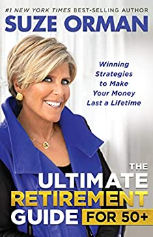 The Ultimate Retirement Guide for 50+: Winning Strategies to Make Your Money Last a Lifetime by [Orman, Suze]