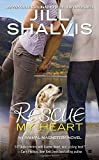 Rescue My Heart (An Animal Magnetism Novel) by Jill Shalvis (2012-11-06)