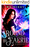 Bound by Faerie: An Urban Fantasy Novel (Stolen Magic Book 1)
