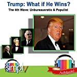 Trump: What If He Wins?: The 4th Wave: Unbureaucratic & Populist | Tom Thornton